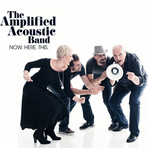 The Amplified Acoustic Band - NOW. HERE. THIS.
